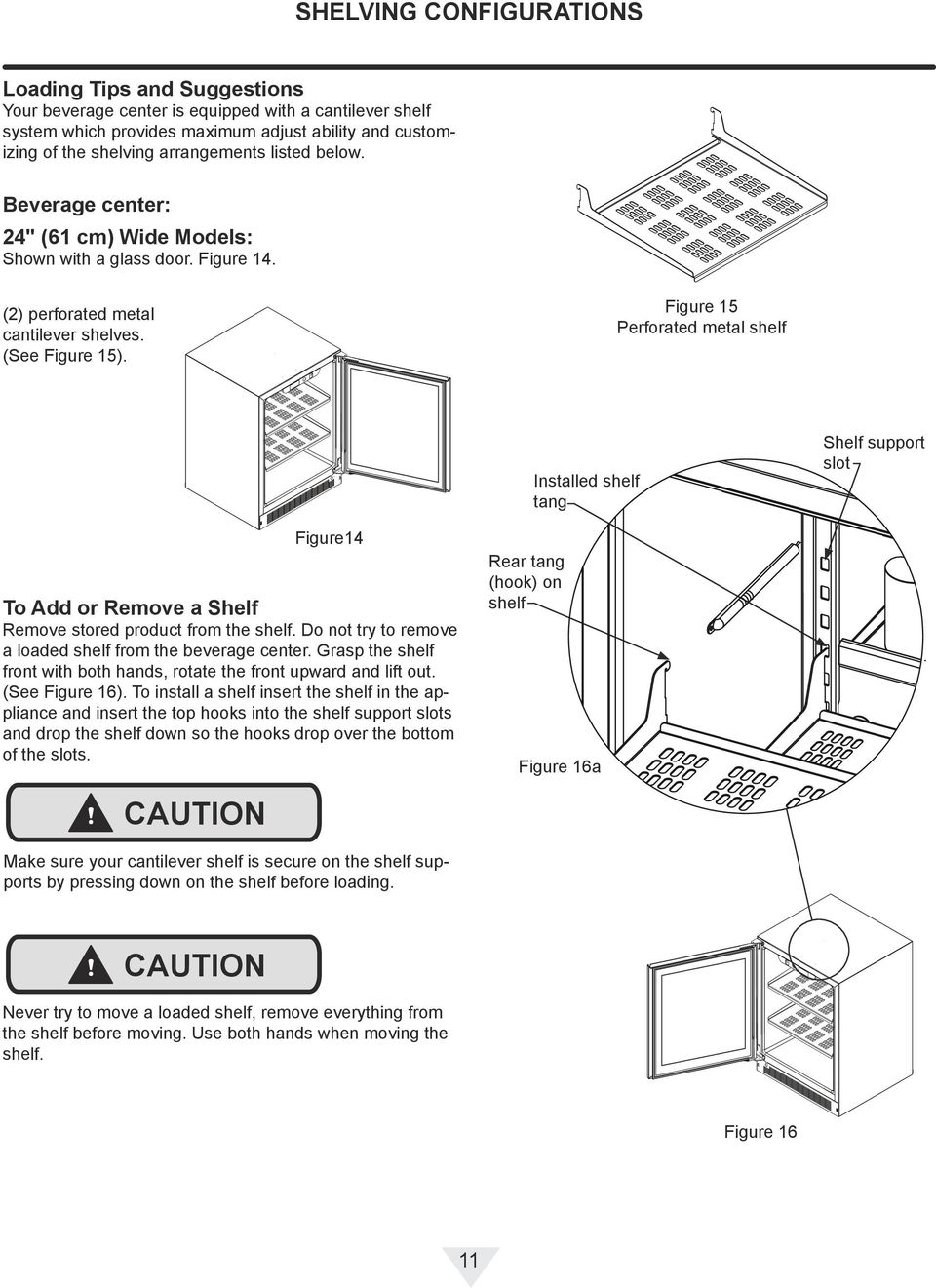 Figure 15 Perforated metal shelf Installed shelf tang Shelf support slot Figure14 To Add or Remove a Shelf Remove stored product from the shelf.