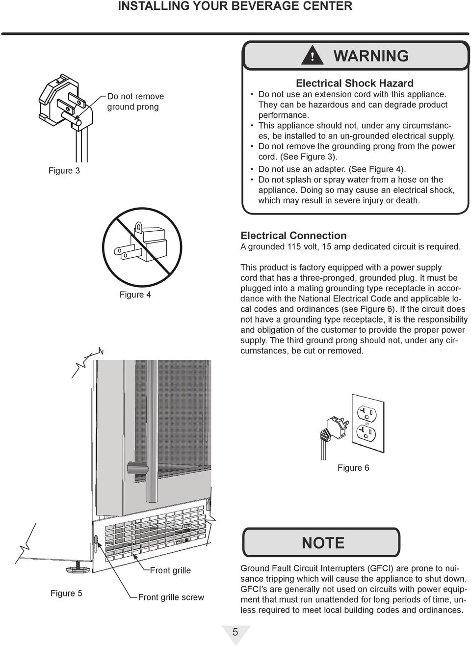 Do not remove the grounding prong from the power cord. (See Figure 3). Do not use an adapter. (See Figure 4). Do not splash or spray water from a hose on the appliance.