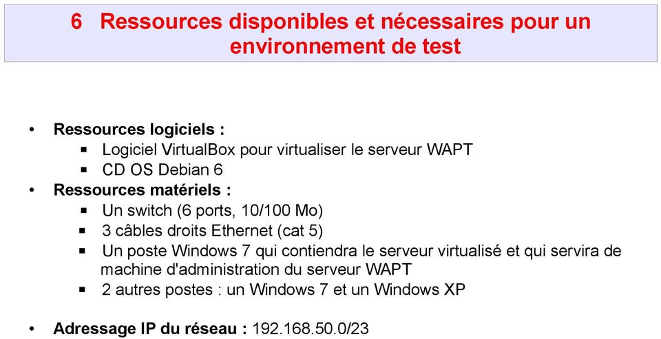 droits Ethernet (cat 5) Un poste Windows 7 qui contiendra le serveur virtualisé et qui servira de machine