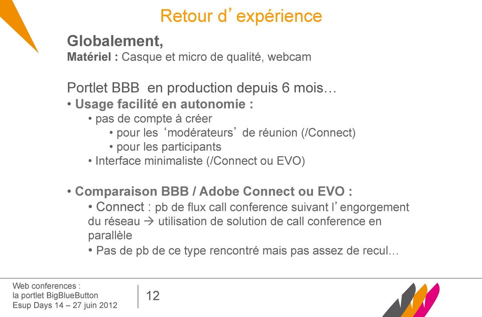 minimaliste (/Connect ou EVO) Comparaison BBB / Adobe Connect ou EVO : Connect : pb de flux call conference suivant l