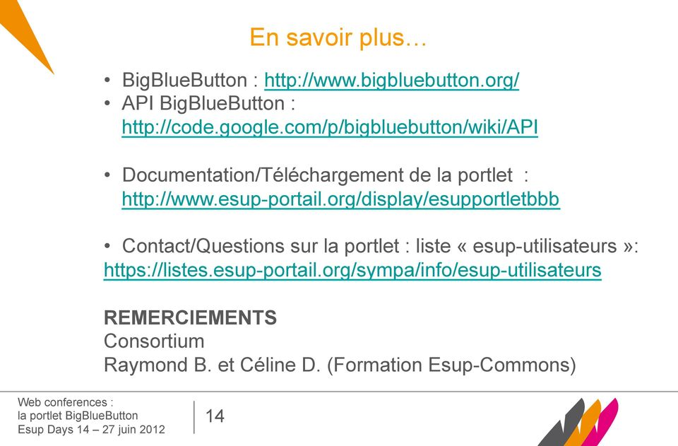 org/display/esupportletbbb Contact/Questions sur la portlet : liste «esup-utilisateurs»: https://listes.