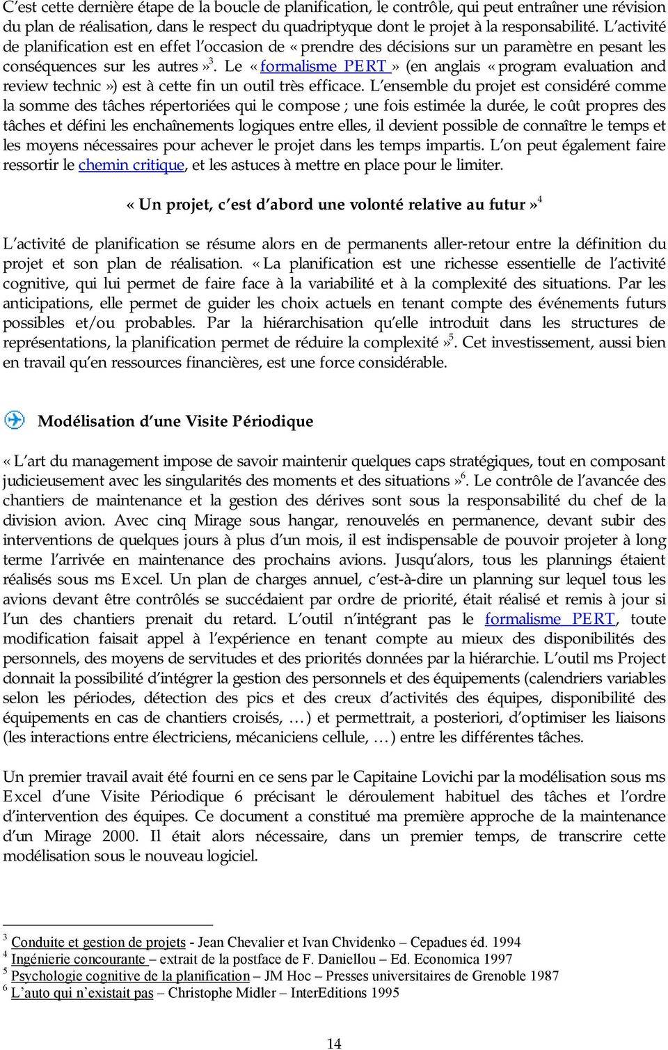 Le «formalisme PERT» (en anglais «program evaluation and review technic») est à cette fin un outil très efficace.