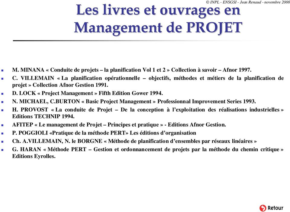 LOCK «Project Management» Fifth Edition Gower 1994.! N. MICHAEL, C.BURTON «Basic Project Management» Professionnal Improvement Series 1993.! H.