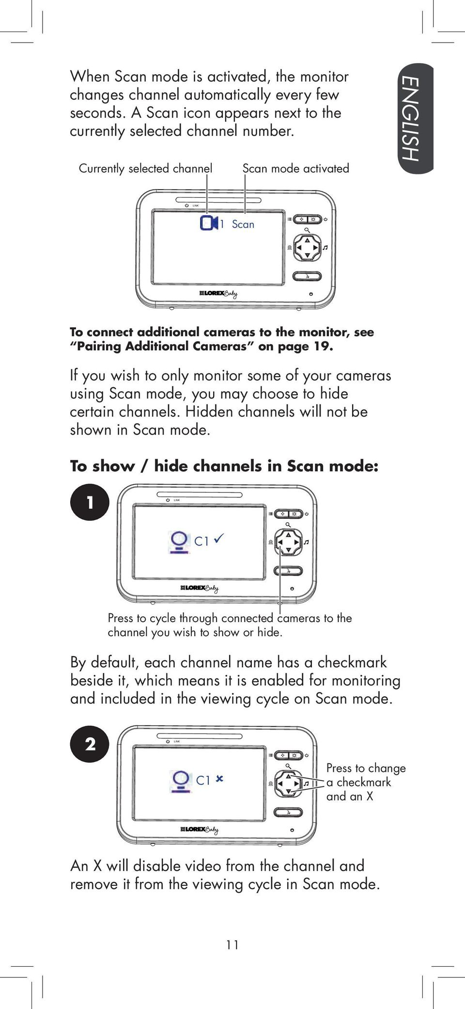 If you wish to only monitor some of your cameras using Scan mode, you may choose to hide certain channels. Hidden channels will not be shown in Scan mode.