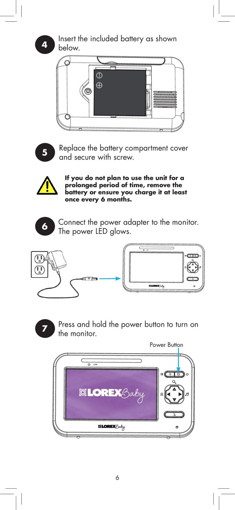 If you do not plan to use the unit for a prolonged period of time, remove the battery or ensure