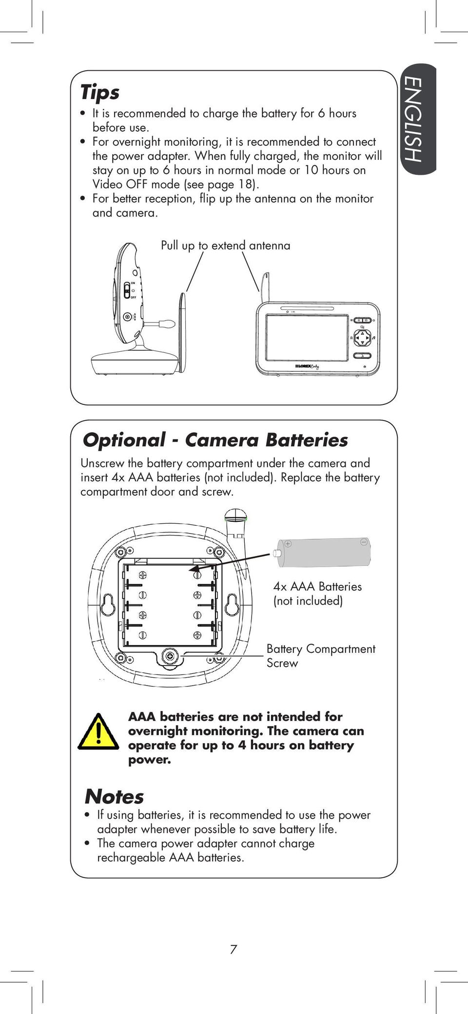 ENGLISH Pull up to extend antenna DC 6V Optional - Camera Batteries Unscrew the battery compartment under the camera and insert 4x AAA batteries (not included).