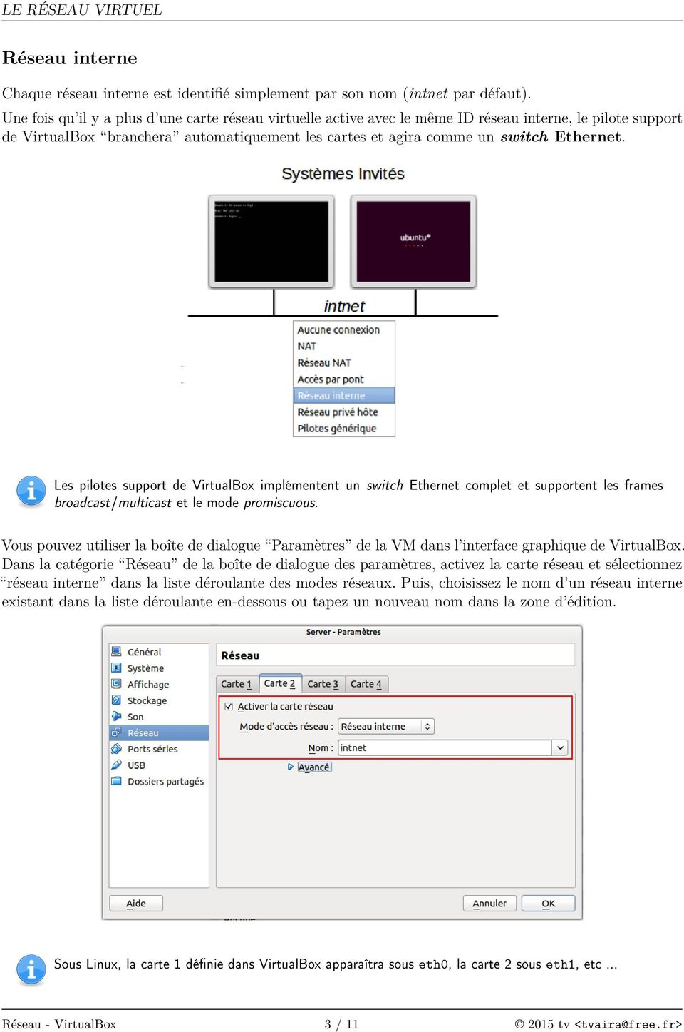 Les pilotes support de VirtualBox implémentent un switch Ethernet complet et supportent les frames broadcast/multicast et le mode promiscuous.