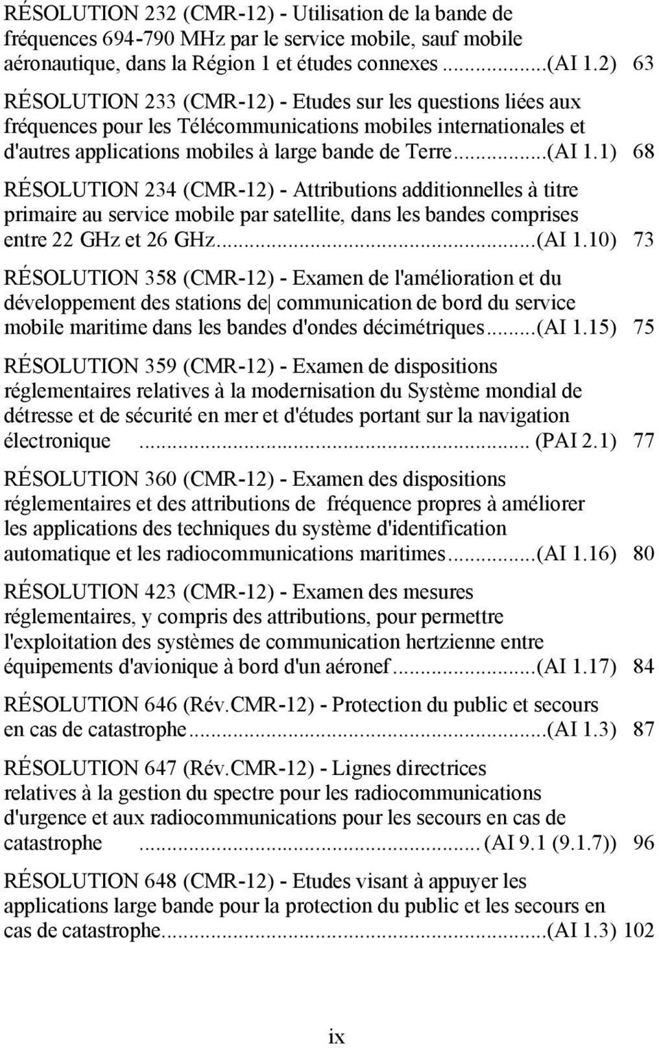 1) 68 RÉSOLUTION 234 (CMR-12) - Attributions additionnelles à titre primaire au service mobile par satellite, dans les bandes comprises entre 22 GHz et 26 GHz... (AI 1.