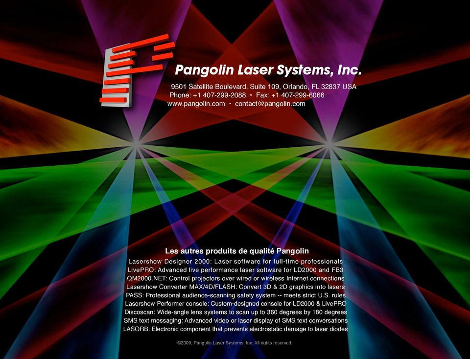 NET: Control projectors over wired or wireless Internet connections Lasershow Converter MAX/4D/FLASH: Convert 3D & 2D graphics into lasers PASS: Professional audience-scanning safety system -- meets