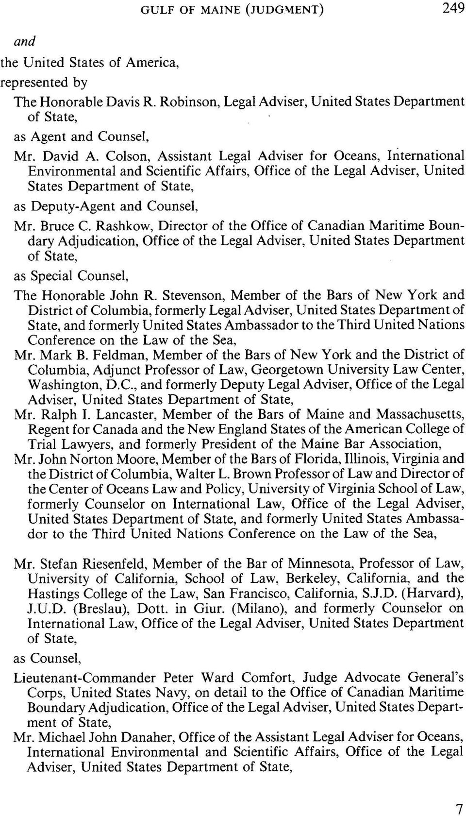 Bruce C. Rashkow, Director of the Office of Canadian Maritime Boundary Adjudication, Office of the Legal Adviser, United States Department of State, as Special Counsel, The Honorable John R.