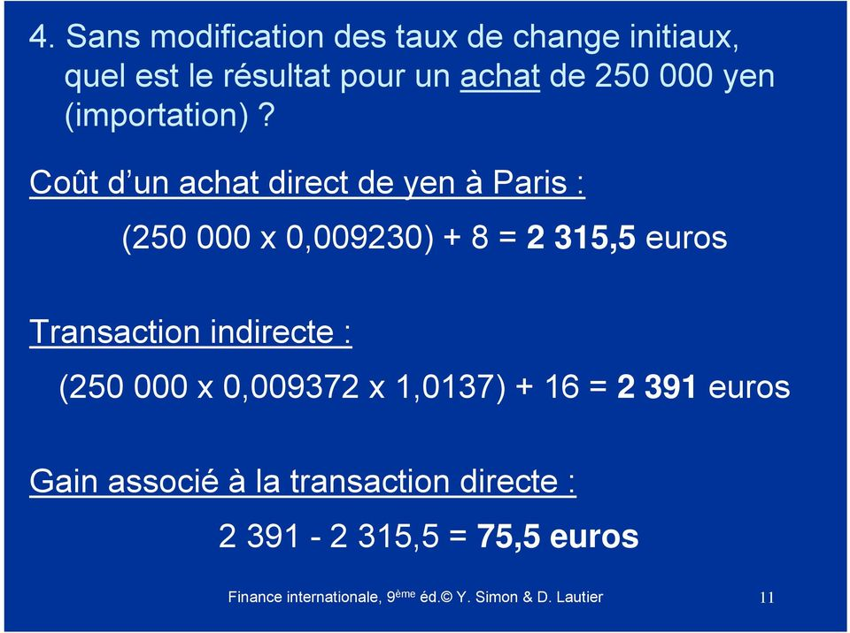 Coût d un achat direct de yen à Paris : (250 000 x 0,009230) + 8 = 2 315,5 euros Transaction