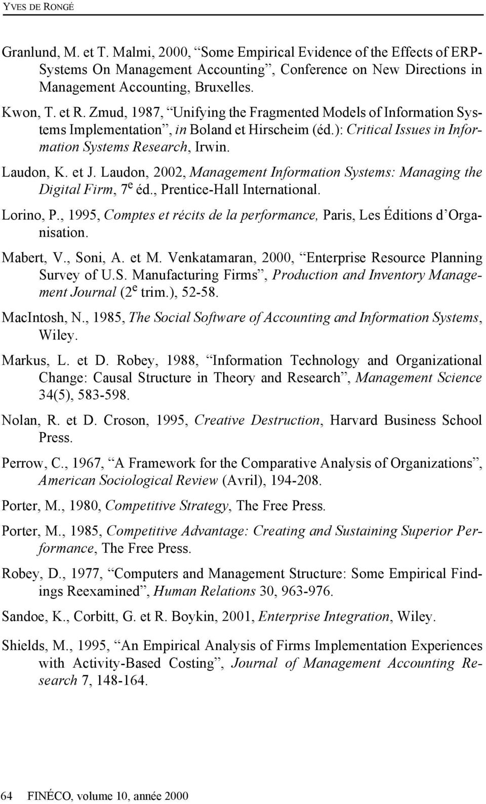 Laudon, 2002, Management Information Systems: Managing the Digital Firm, 7 e éd., Prentice-Hall International. Lorino, P.