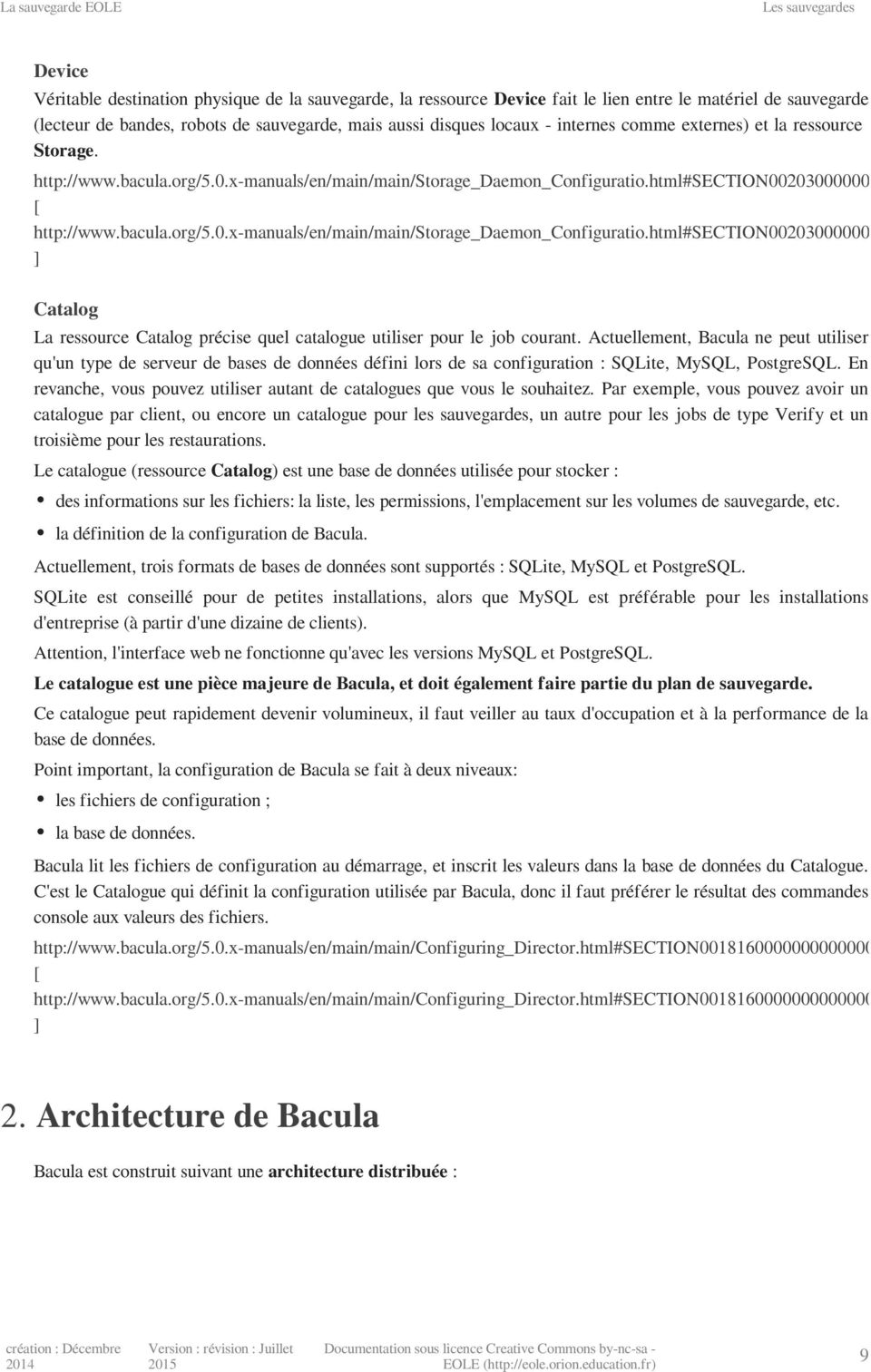 bacula.org/5.0.x-manuals/en/main/main/storage_daemon_configuratio.html#section002030000000000000 ] Catalog La ressource Catalog précise quel catalogue utiliser pour le job courant.