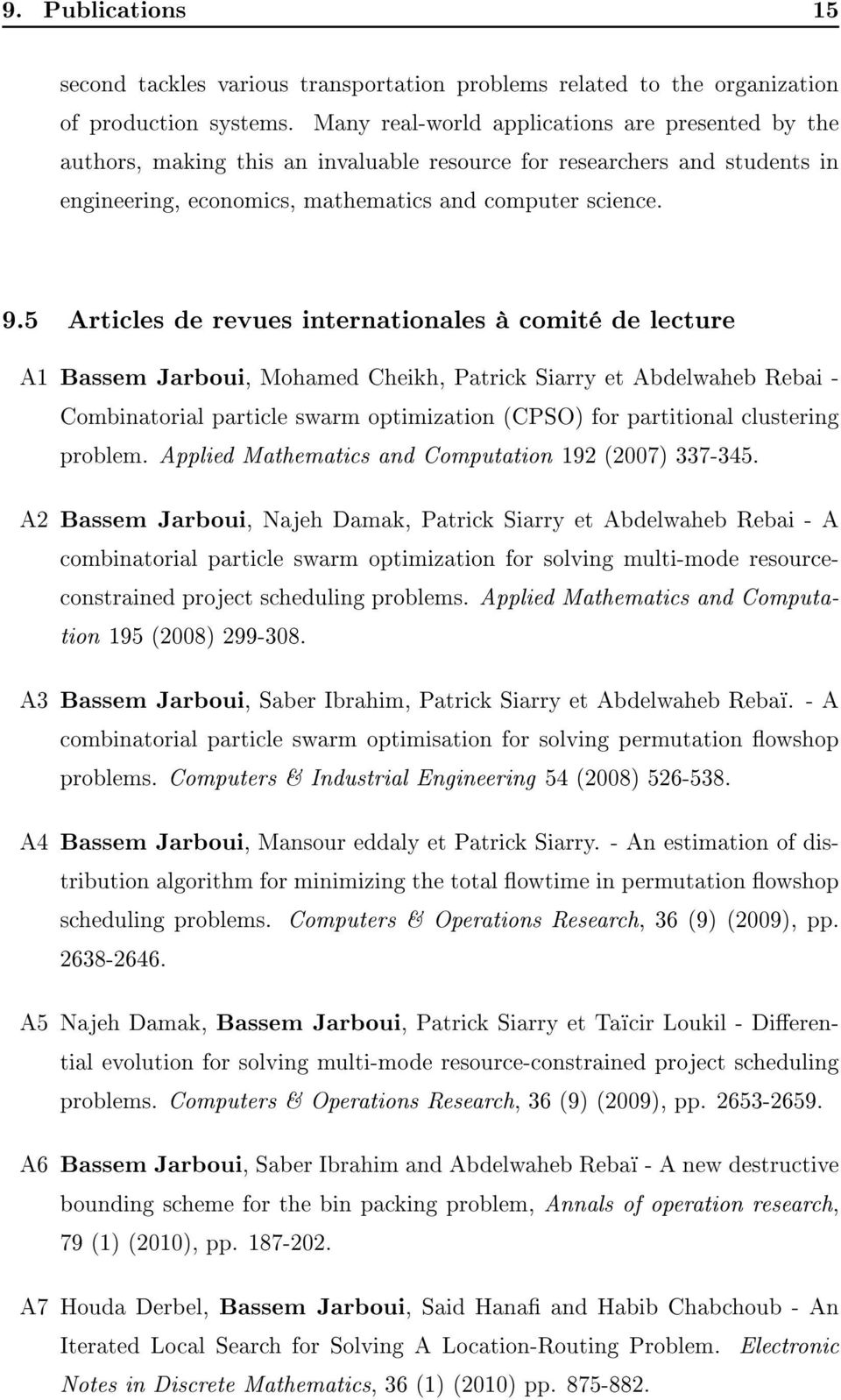 5 Articles de revues internationales à comité de lecture A1 Bassem Jarboui, Mohamed Cheikh, Patrick Siarry et Abdelwaheb Rebai - Combinatorial particle swarm optimization (CPSO) for partitional