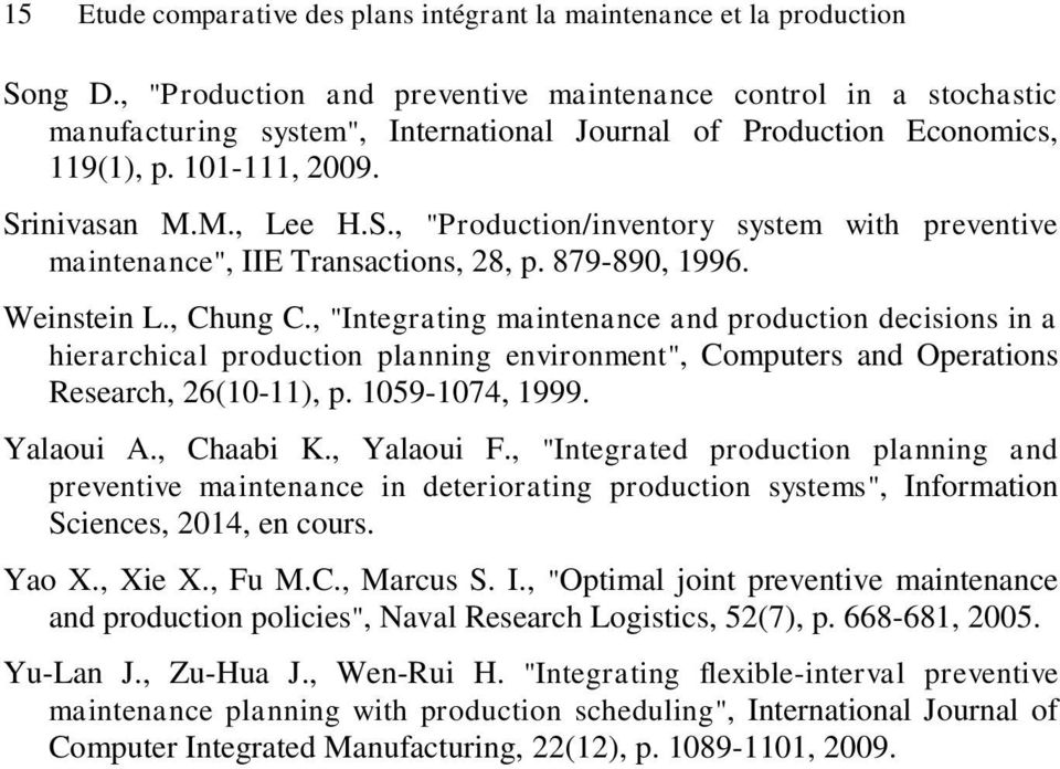 "inivasan M.M., Lee H.S., ""Production/inventory system with preventive maintenance"", IIE Transactions, 28, p. 879-890, 1996. Weinstein L., Chung C."
