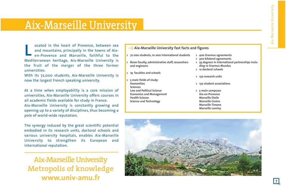 At a time when employability is a core mission of universities, Aix-Marseille University offers courses in all academic fields available for study in France.