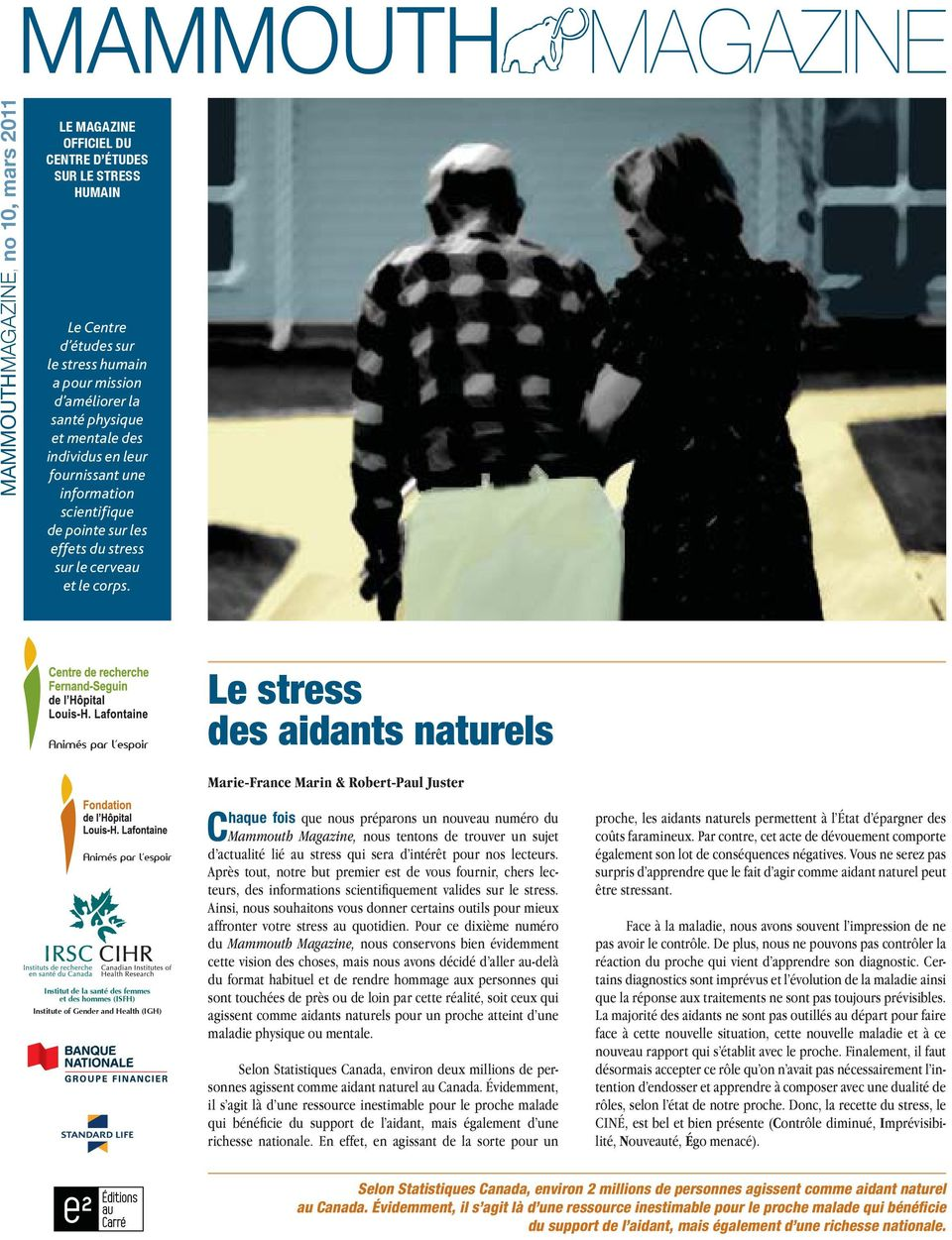 Le stress des aidants naturels Institut de la santé des femmes et des hommes (ISFH) Institute of Gender and Health (IGH) Marie-France Marin & Robert-Paul Juster Chaque fois que nous préparons un