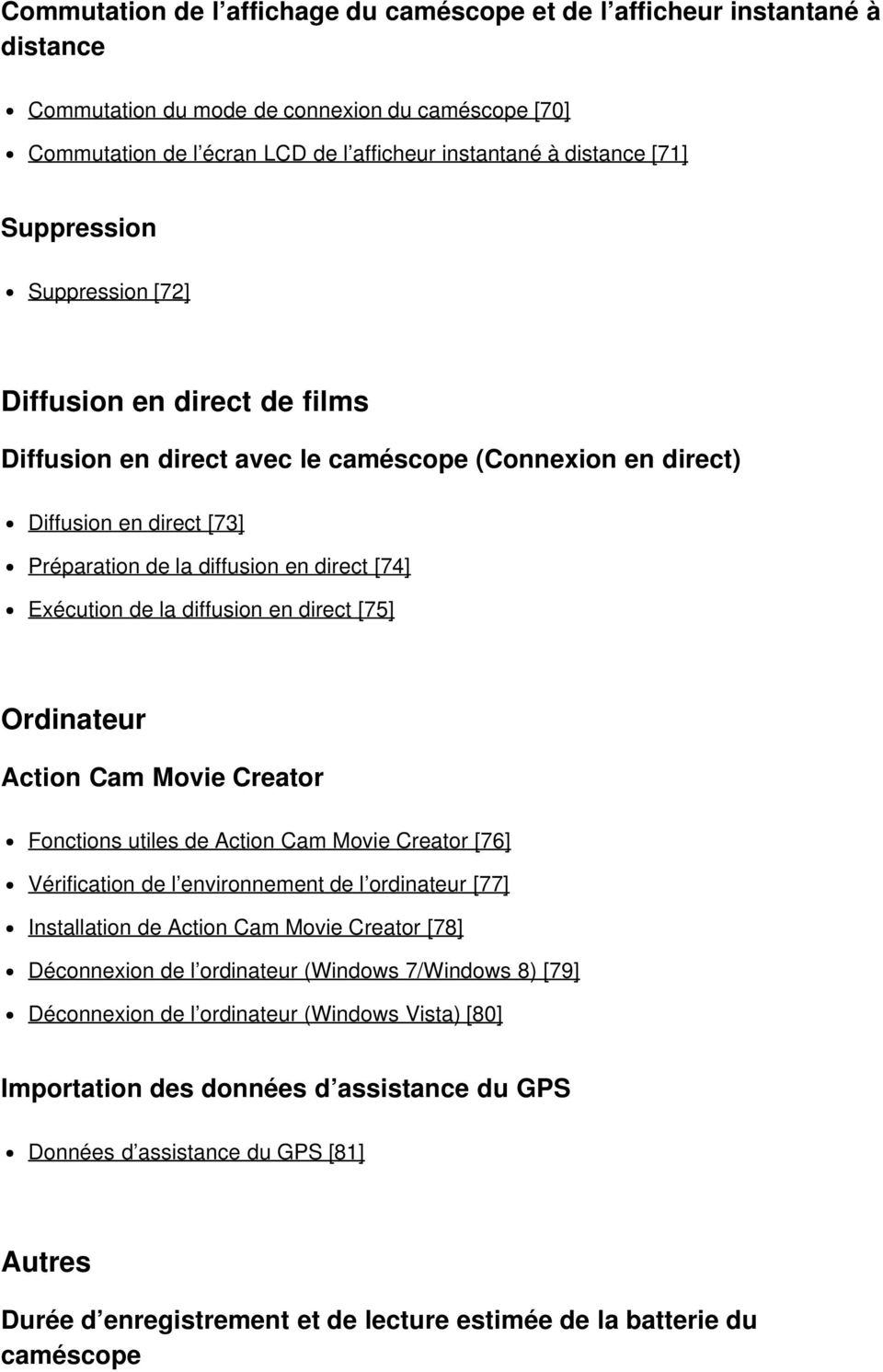 la diffusion en direct [75] Ordinateur Action Cam Movie Creator Fonctions utiles de Action Cam Movie Creator [76] Vérification de l environnement de l ordinateur [77] Installation de Action Cam Movie