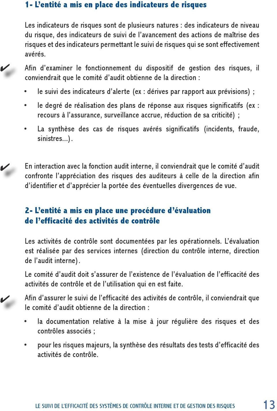 Afin d examiner le fonctionnement du dispositif de gestion des risques, il conviendrait que le comité d audit obtienne de la direction : le suivi des indicateurs d alerte (ex : dérives par rapport