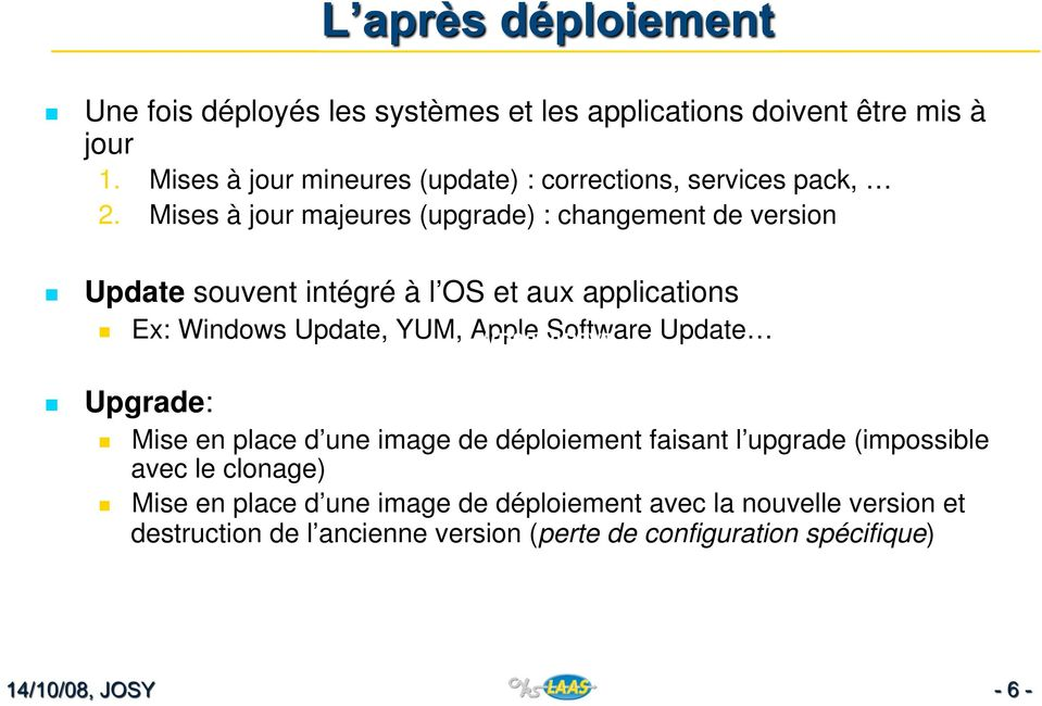 Mises à jour majeures (upgrade) : changement de version Update souvent intégré à l OS et aux applications Ex: Windows Update, YUM,