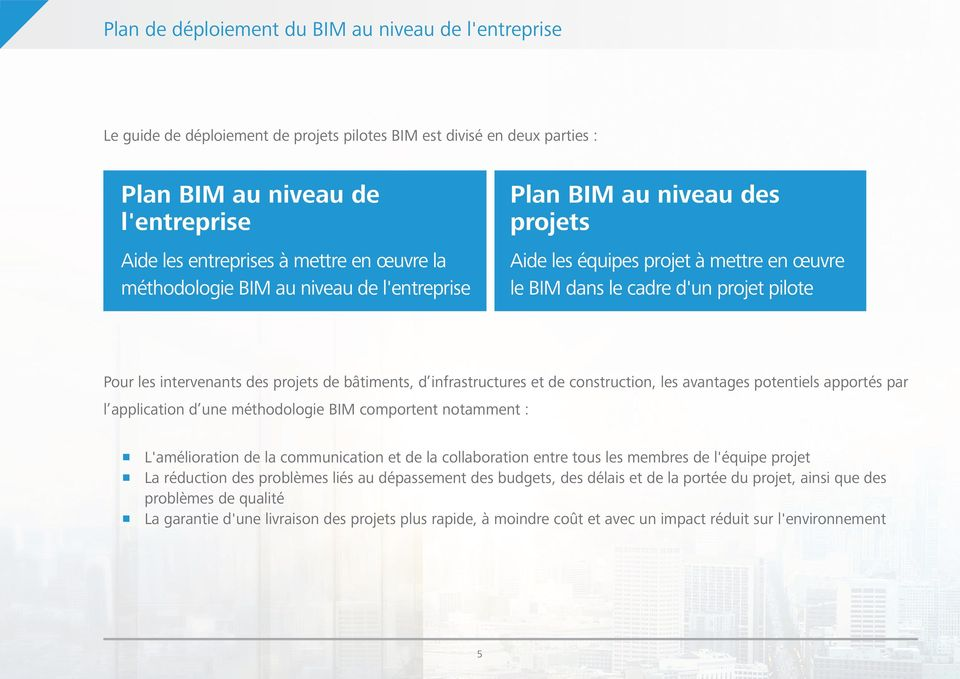 de bâtiments, d infrastructures et de construction, les avantages potentiels apportés par l application d une méthodologie BIM comportent notamment : L'amélioration de la communication et de la