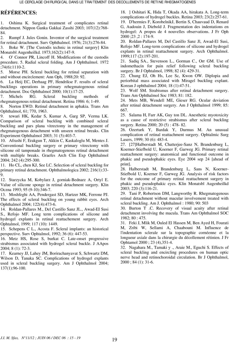 [The Custodis technic in retinal surgery] Klin Monatsbl Augenheilkd. 1973;162(2):147-9. 4. O' Connor PR, Lincoff H. Modifications of the custodis procedure. 5. Radial scleral folding. Am J Ophthalmol.