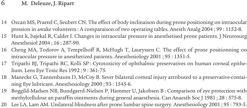 1515 Hunt k, bajekal R, Calder I. Changes in intraocular pressure in anesthetised prone patients. J Neurosurg Anesthesiol 2004 ; 16 : 287-90.