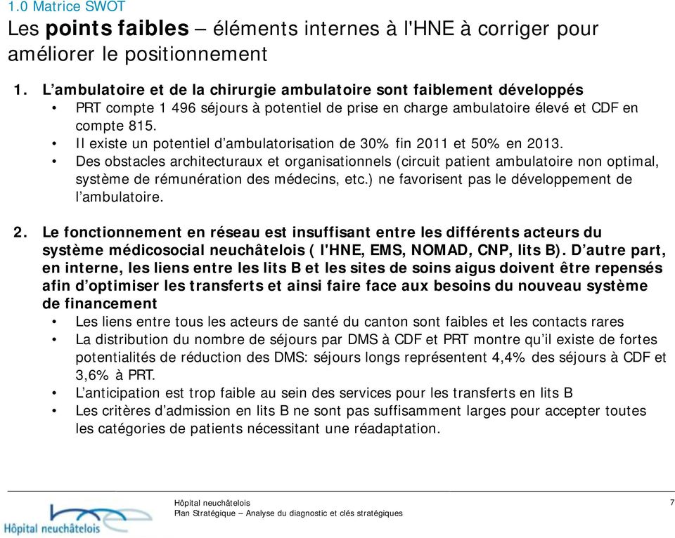 Il existe un potentiel d ambulatorisation de 30% fin 2011 et 50% en 2013.