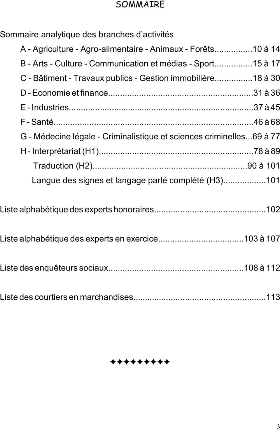 ..46 à 68 G - Médecine légale - Criminalistique et sciences criminelles...69 à 77 H - Interprétariat (H1)...78 à 89 Traduction (H2).