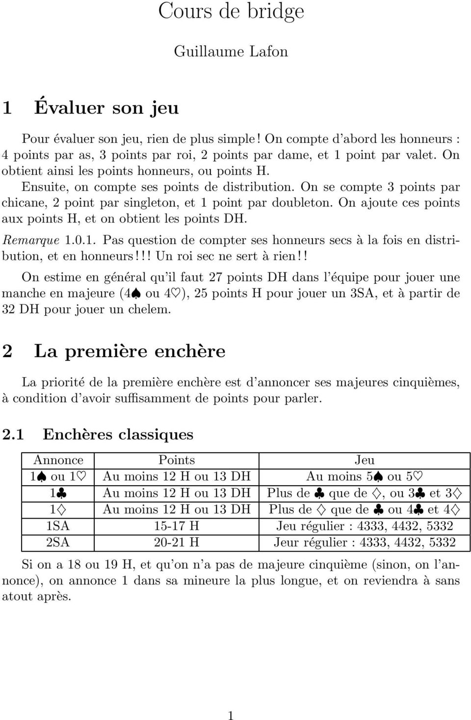 Ensuite, on compte ses points de distribution. On se compte 3 points par chicane, 2 point par singleton, et 1 point par doubleton. On ajoute ces points aux points H, et on obtient les points DH.