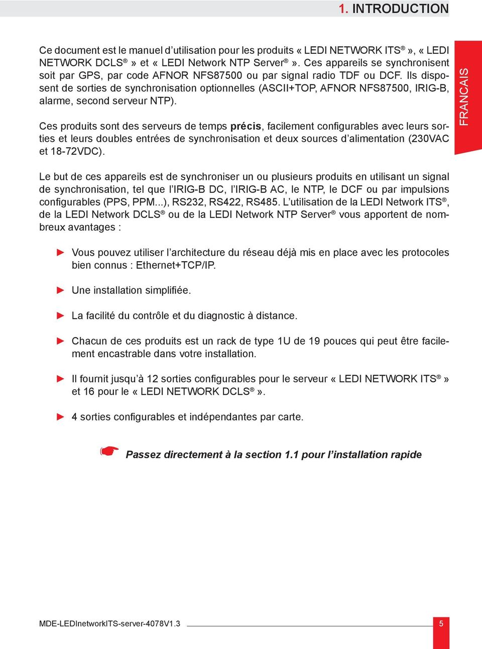 Ils disposent de sorties de synchronisation optionnelles (ASCII+TOP, AFNOR NFS87500, IRIG-B, alarme, second serveur NTP).