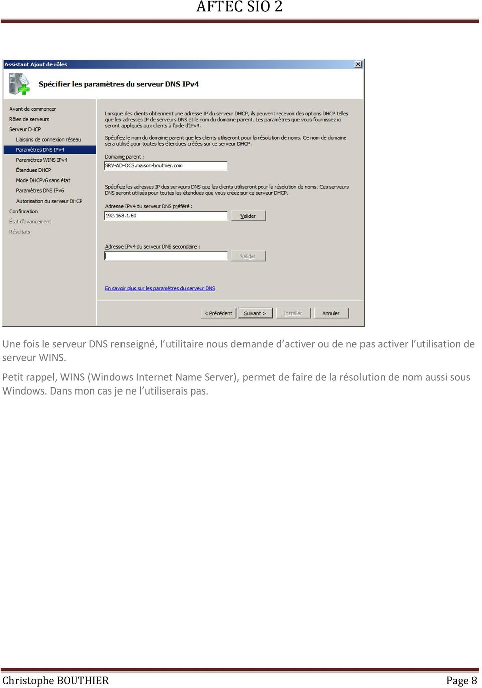 Petit rappel, WINS (Windows Internet Name Server), permet de faire de la