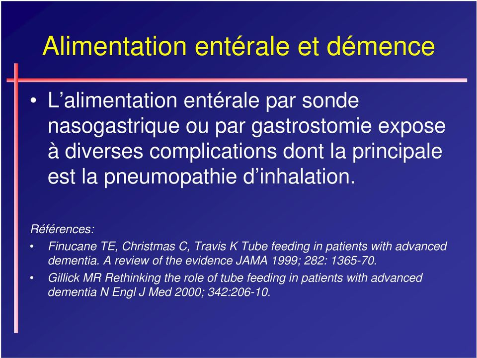 Références: Finucane TE, Christmas C, Travis K Tube feeding in patients with advanced dementia.