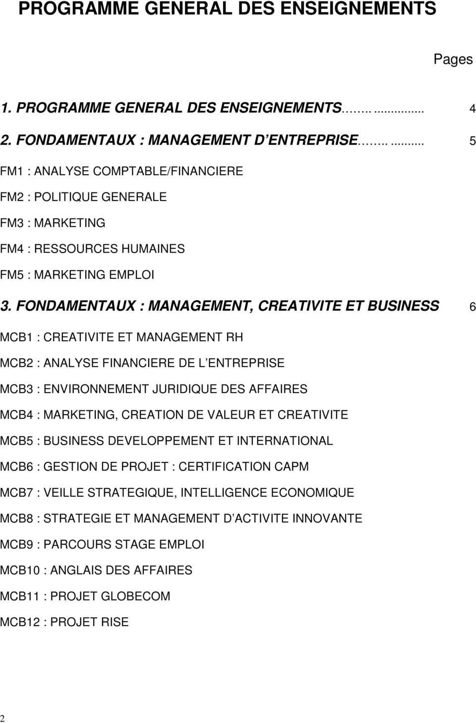 FONDAMENTAUX : MANAGEMENT, CREATIVITE ET BUSINESS 6 MCB1 : CREATIVITE ET MANAGEMENT RH MCB2 : ANALYSE FINANCIERE DE L ENTREPRISE MCB3 : ENVIRONNEMENT JURIDIQUE DES AFFAIRES MCB4 : MARKETING,