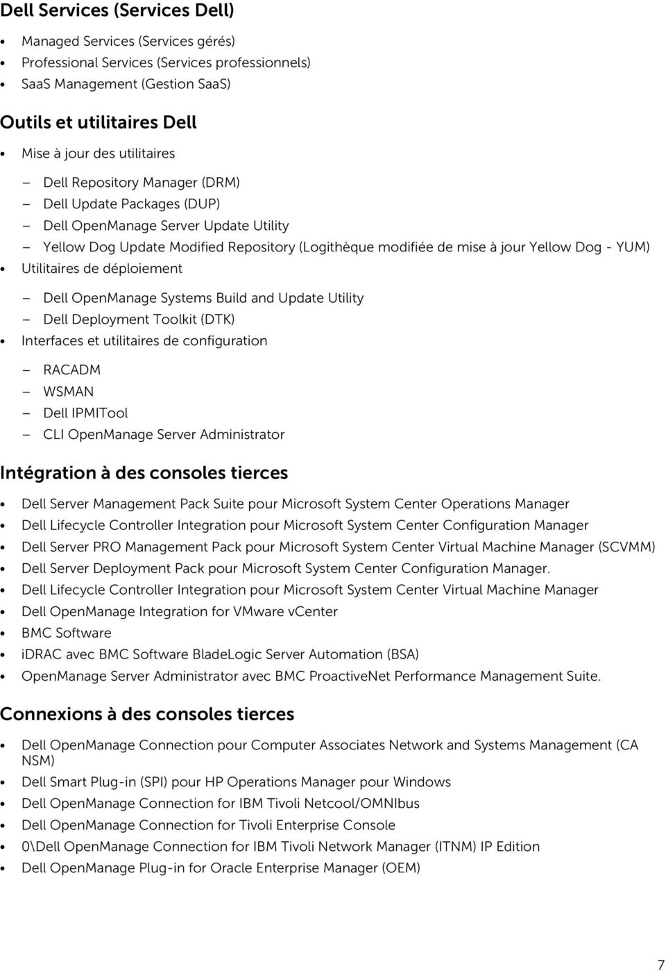 de déploiement Dell OpenManage Systems Build and Update Utility Dell Deployment Toolkit (DTK) Interfaces et utilitaires de configuration RACADM WSMAN Dell IPMITool CLI OpenManage Server Administrator