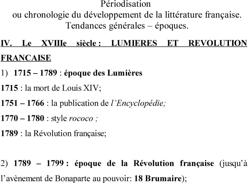 1715 : la mort de Louis XIV; 1751 1766 : la publication de l Encyclopédie; 1770 1780 :