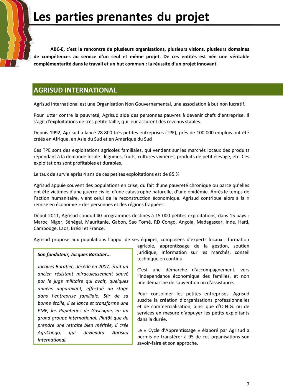 AGRISUD INTERNATIONAL Agrisud International est une Organisation Non Gouvernemental, une association à but non lucratif.