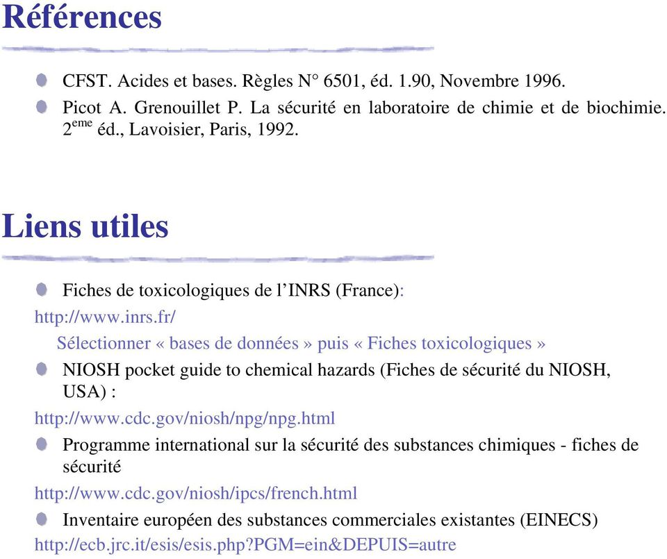 fr/ Sélectionner «bases de données» puis «Fiches toxicologiques» NIOSH pocket guide to chemical hazards (Fiches de sécurité du NIOSH, USA) : http://www.cdc.