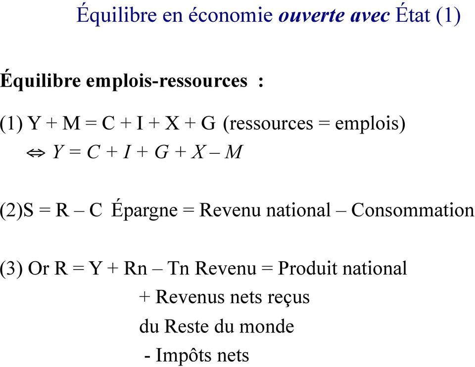 + I + G + X M (2) S = R C Épargne = Revenu national Consommation (3) Or R =