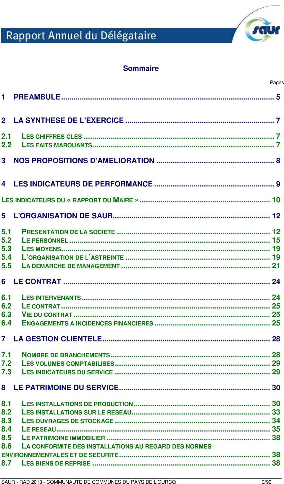 .. 19 5.5 LA DEMARCHE DE MANAGEMENT... 21 6 LE CONTRAT... 24 6.1 LES INTERVENANTS... 24 6.2 LE CONTRAT... 25 6.3 VIE DU CONTRAT... 25 6.4 ENGAGEMENTS A INCIDENCES FINANCIERES.