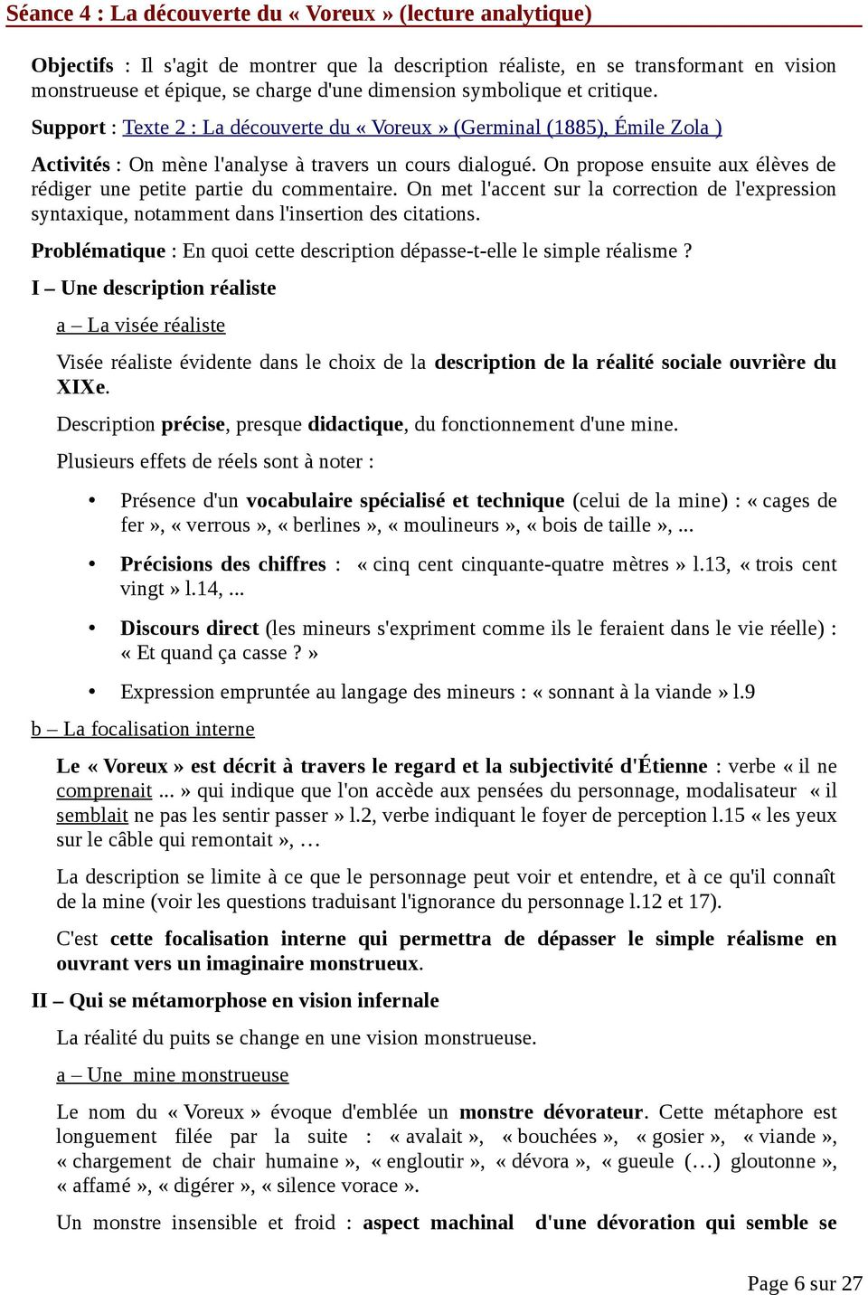On propose ensuite aux élèves de rédiger une petite partie du commentaire. On met l'accent sur la correction de l'expression syntaxique, notamment dans l'insertion des citations.