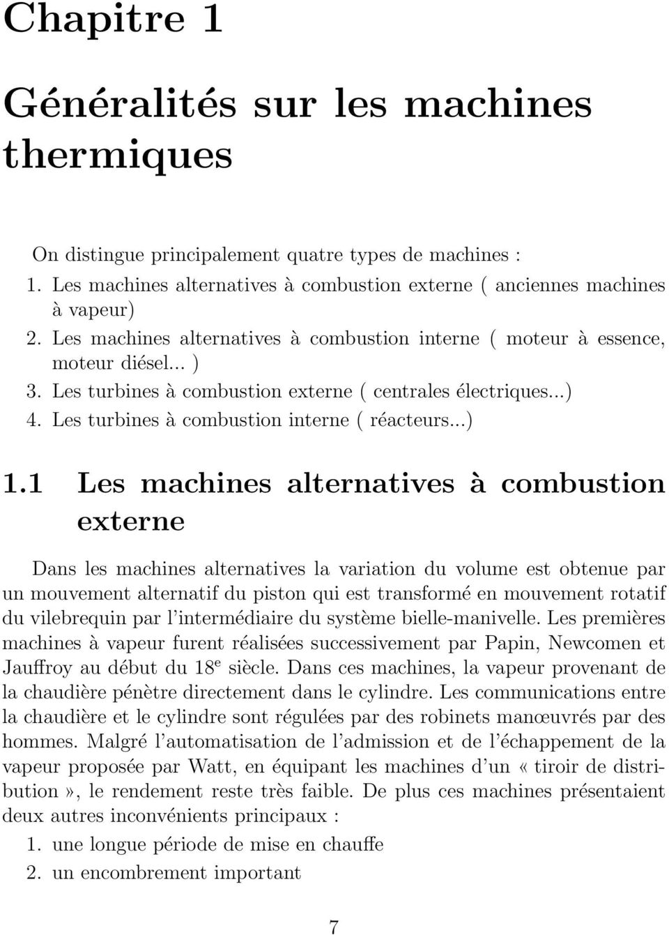 1 Les machines alternatives à combustion externe Dans les machines alternatives la variation du volume est obtenue par un mouvement alternatif du piston qui est transformé en mouvement rotatif du