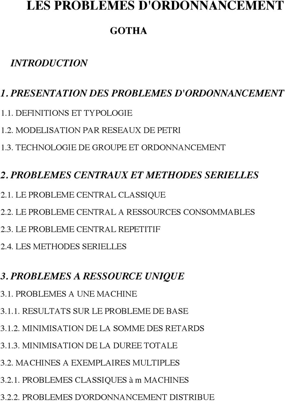 LE PROBLEME CENTRAL REPETITIF 2.4. LES METHODES SERIELLES 3. PROBLEMES A RESSOURCE UNIQUE 3.1. PROBLEMES A UNE MACHINE 3.1.1. RESULTATS SUR LE PROBLEME DE BASE 3.1.2. MINIMISATION DE LA SOMME DES RETARDS 3.