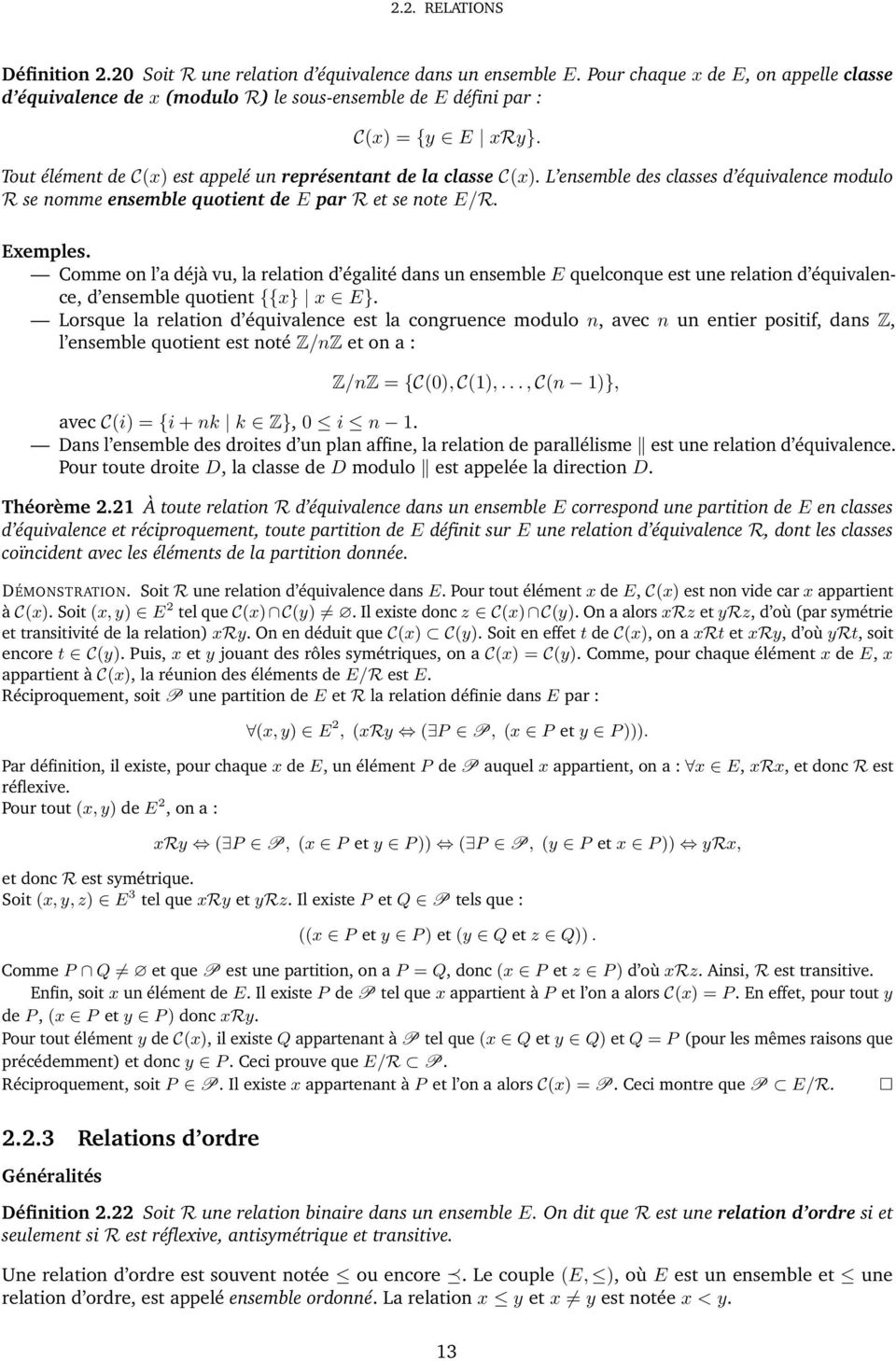 L ensemble des classes d équivalence modulo R se nomme ensemble quotient de E par R et se note E/R. Exemples.