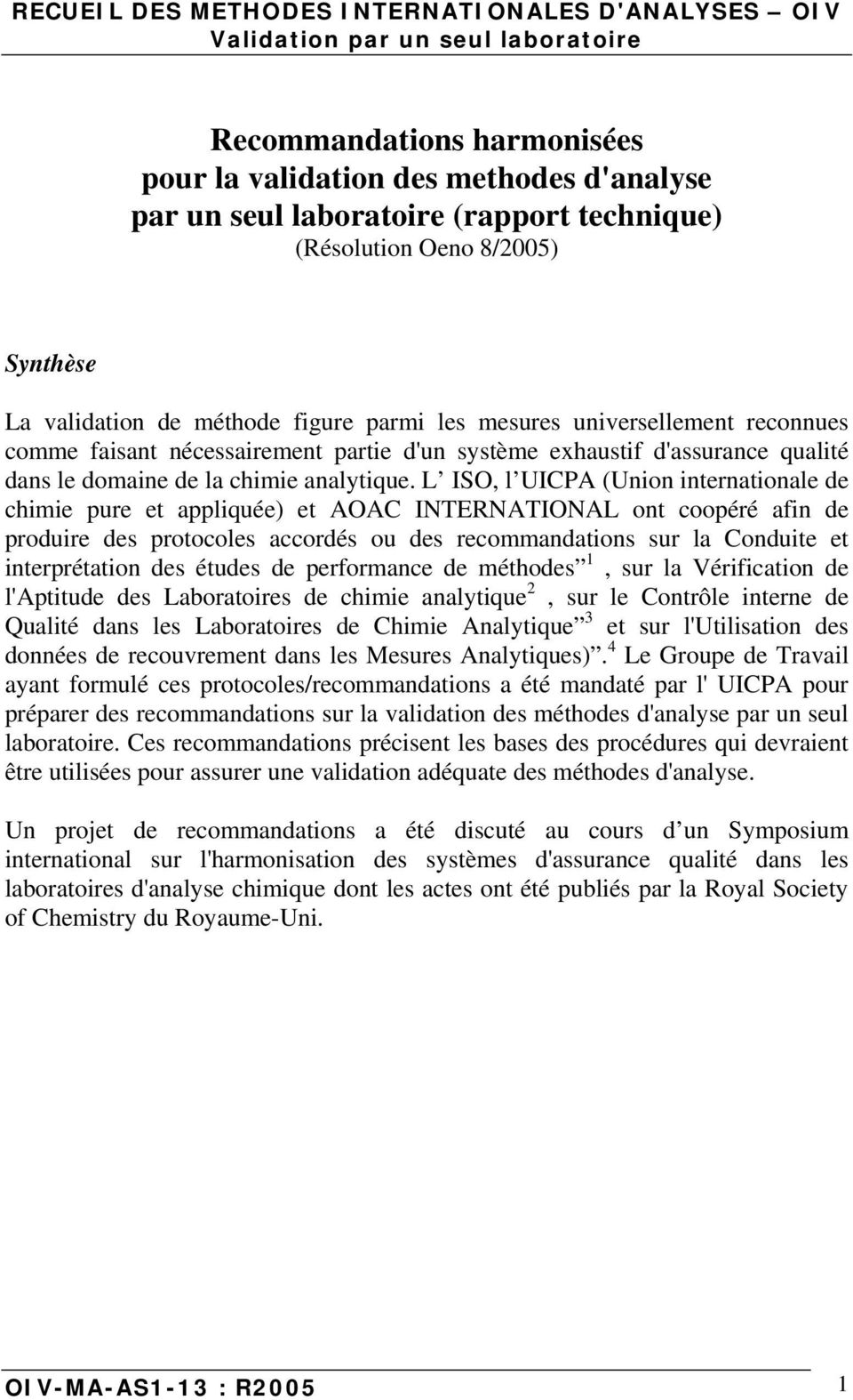 L ISO, l UICPA (Union internationale de chimie pure et appliquée) et AOAC INTERNATIONAL ont coopéré afin de produire des protocoles accordés ou des recommandations sur la Conduite et interprétation