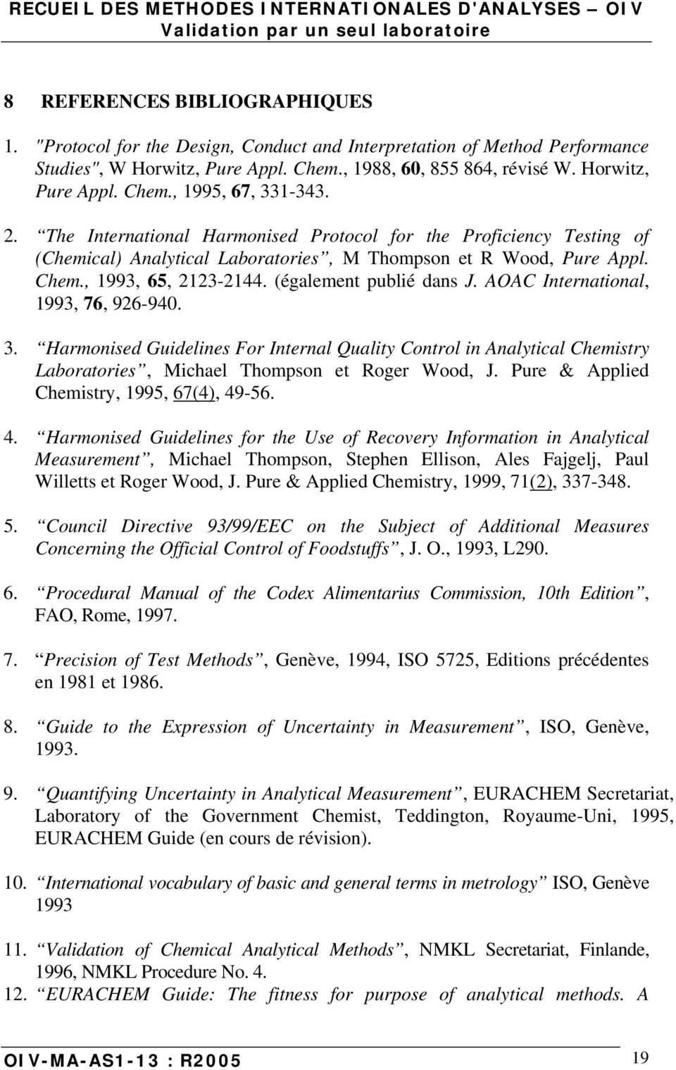 AOAC International, 1993, 76, 926-940. 3. Harmonised Guidelines For Internal Quality Control in Analytical Chemistry Laboratories, Michael Thompson et Roger Wood, J.