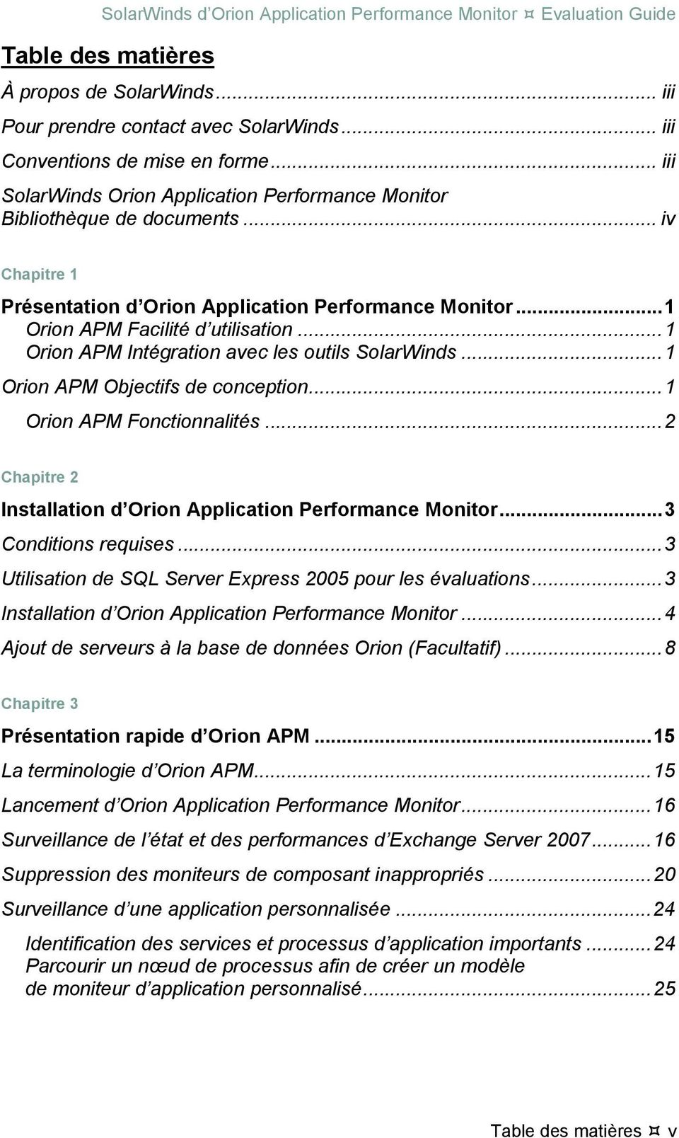 .. 1 Orion APM Intégration avec les outils SolarWinds... 1 Orion APM Objectifs de conception... 1 Orion APM Fonctionnalités... 2 Chapitre 2 Installation d Orion Application Performance Monitor.