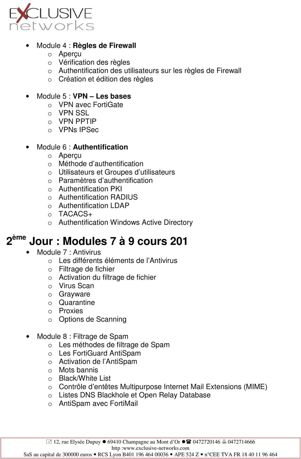 Authentification PKI o Authentification RADIUS o Authentification LDAP o TACACS+ o Authentification Windows Active Directory 2 ème Jour : Modules 7 à 9 cours 201 Module 7 : Antivirus o Les différents