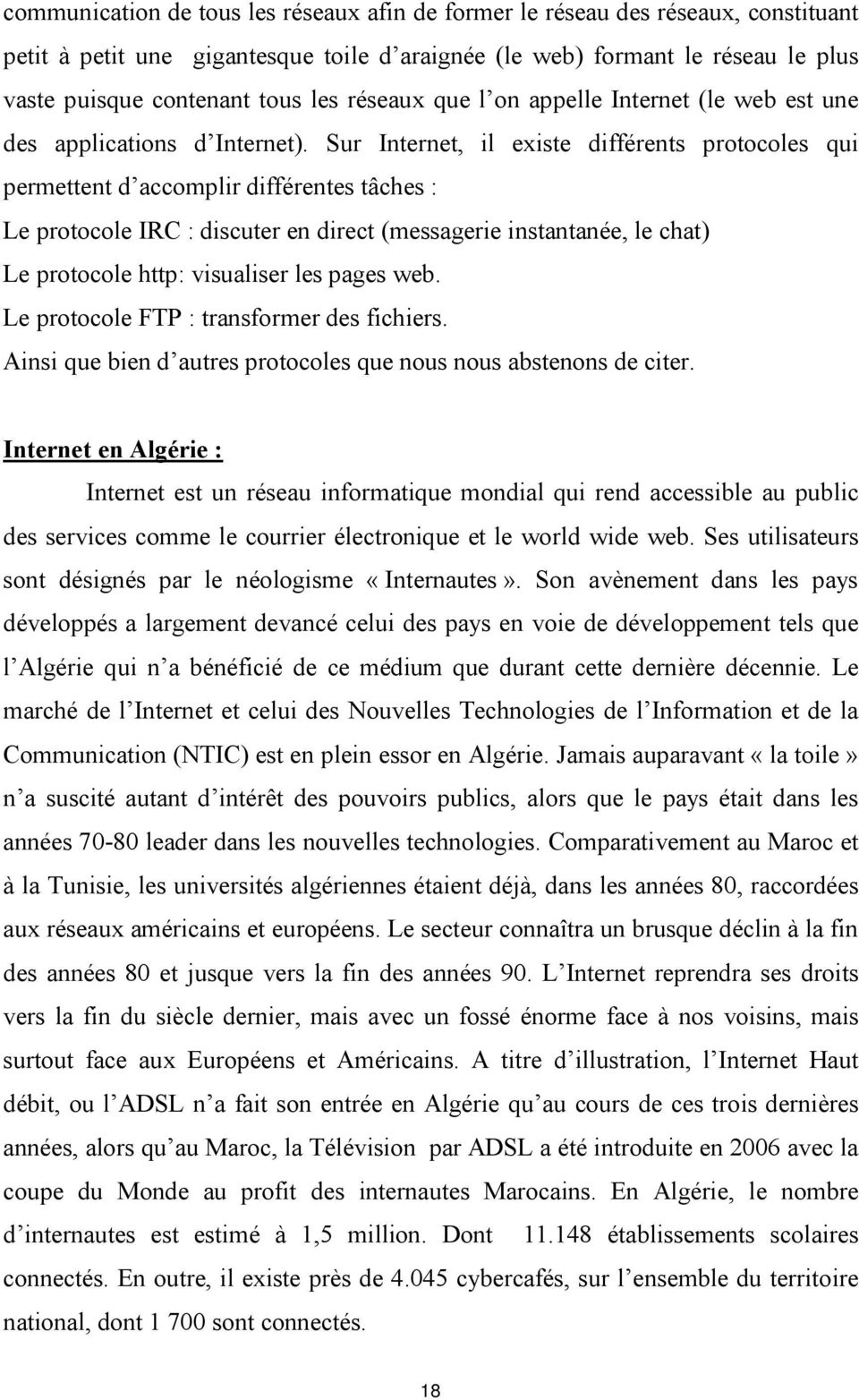 Sur Internet, il existe différents protocoles qui permettent d accomplir différentes tâches : Le protocole IRC : discuter en direct (messagerie instantanée, le chat) Le protocole http: visualiser les