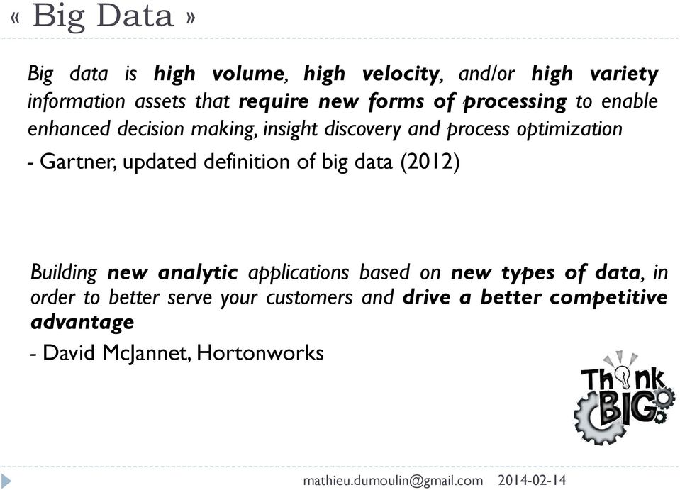 Gartner, updated definition of big data (2012) Building new analytic applications based on new types of
